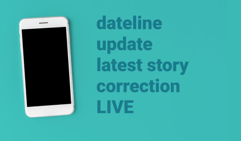 dateline, update, latest story, correction, live